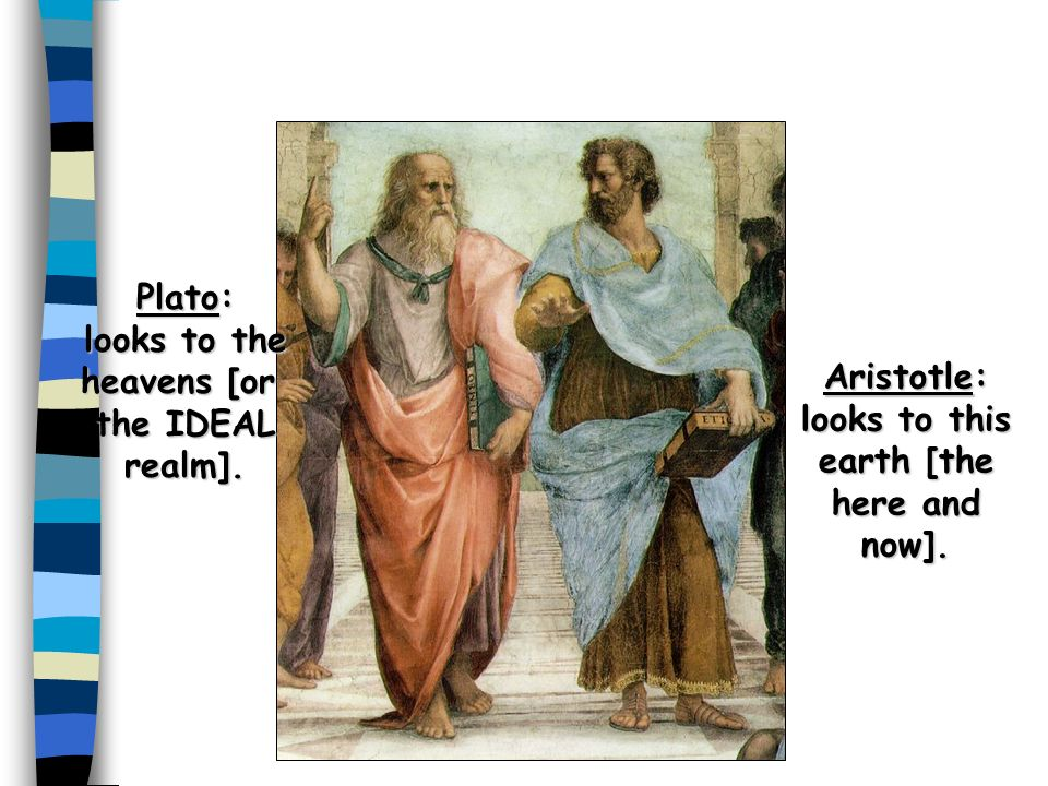 Plato: looks to the heavens [or the IDEAL realm].